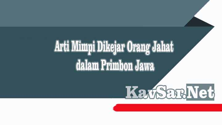 Arti Mimpi Dikejar Orang Jahat dalam Primbon Jawa