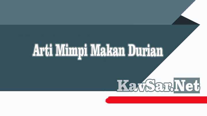 Arti Mimpi Makan Durian