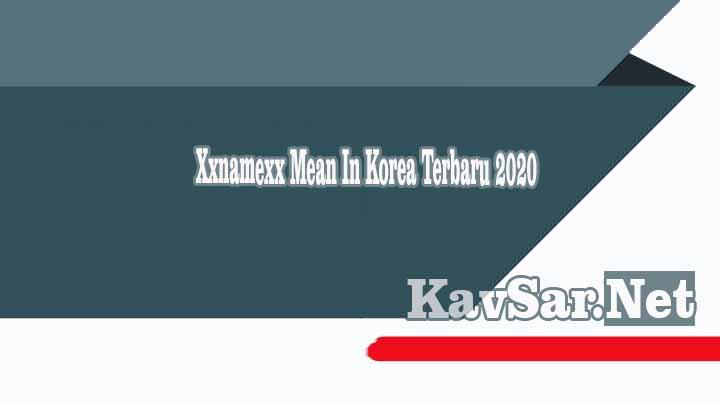 Xxnamexx Mean In Korea Terbaru 2020
