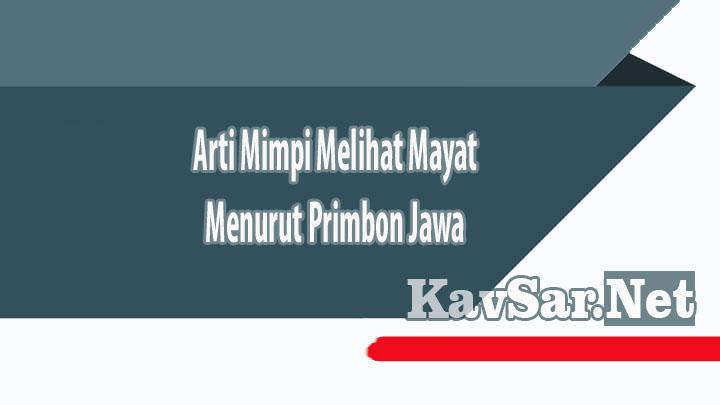 Arti Mimpi Melihat Mayat Menurut Primbon Jawa