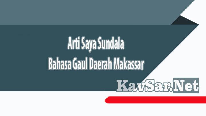 Arti Saya Sundala Bahasa Gaul Daerah Makassar