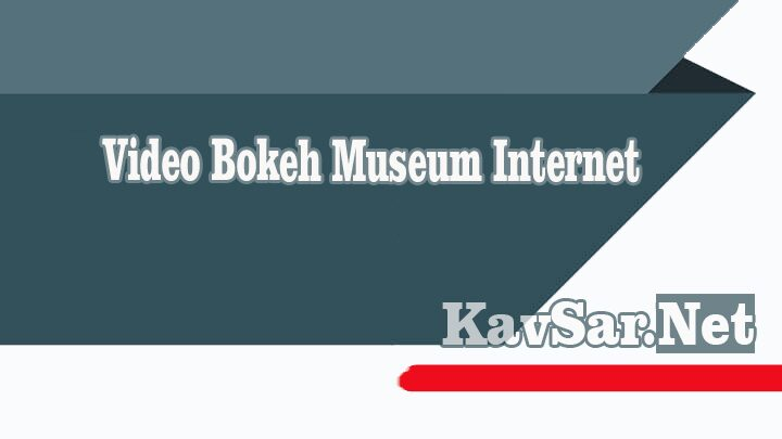 Video Bokeh Museum Internet