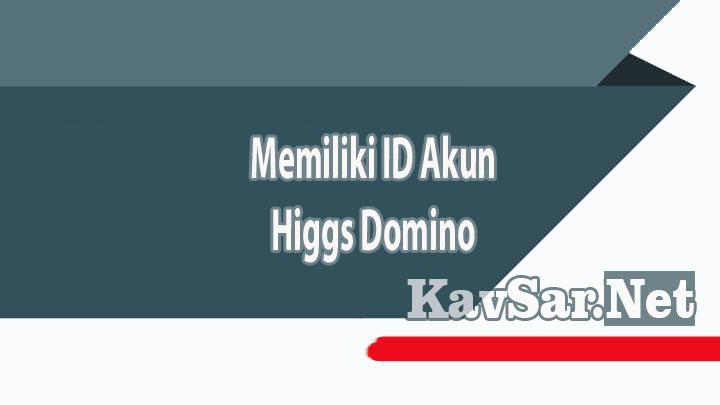 Memiliki ID akun higgs domino