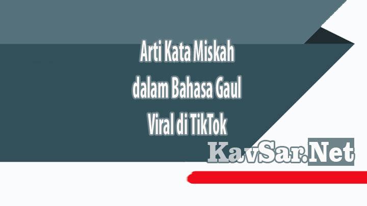 Arti Kata Miskah dalam Bahasa Gaul Viral di TikTok