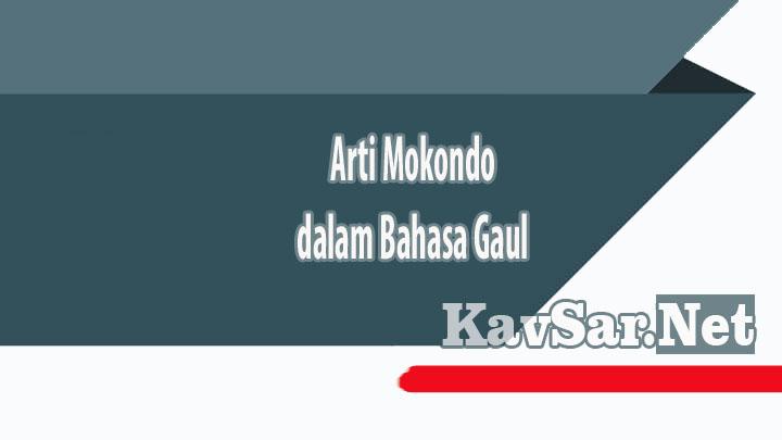 Arti Mokondo dalam Bahasa Gaul Istilah Baru Viral