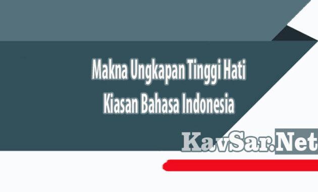 Makna Ungkapan Tinggi Hati Kiasan Bahasa Indonesia